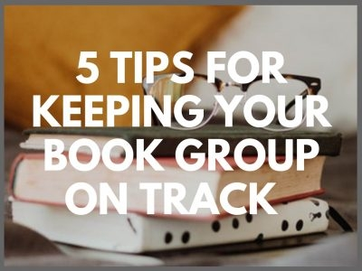 5 Tips For Keeping Your Book Group On Track